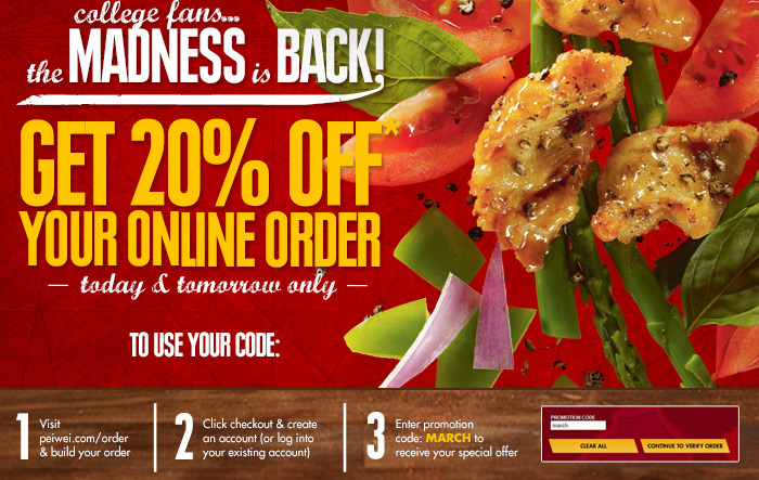College fans... the Madness is Back! Get 20% Off your online order today & tomorrow only. To use your code: (1) Visit peiwei.com/order and build your order; (2) Click checkout and create an account (or log into your existing account); (3) Enter promotion code MARCH to receive your special offer