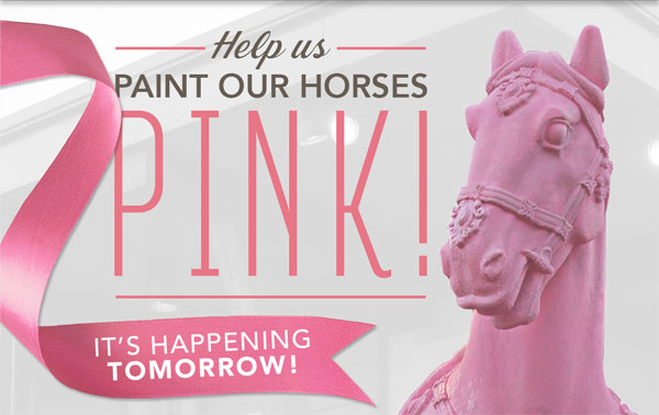 Help us PAINT OUR HORSES PINK! It's Happening tomorrow!