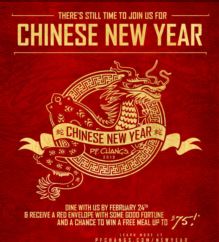 There's still time to join us for Chinese New Year. Dine with us by February 24th and receive a red envelope with some good fortune and a chance to receive a complimentary meal up to $75!* Learn more at PFChangs.com/NewYear