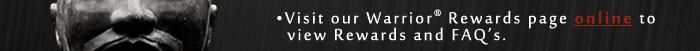 •Visit our Warrior® Rewards page online to            view Rewards and FAQ's.