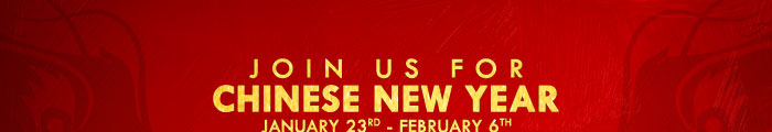 Join us for Chinese New Year January 23rd - February 6th