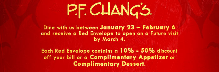 Dine with us between January 23 - February 6 and receive a Red Envelope to open on a Future visit by March 4. Each Red Envelope contains a 10% - 50% discount off your bill or a Free Appetizer or Free Dessert.
